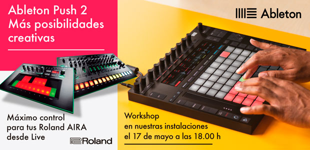 Workshop: Más posibilidades creativas con Ableton Push 2 – Máximo control para tus Roland AIRA desde Live